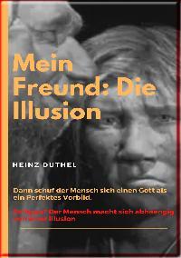 Heinz Duthel: Mein Freund: Die Illusion