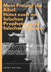 Heinz Duthel: MEIN FREUND DIE WAHRE BIBEL.
