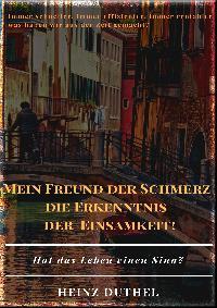 Heinz Duthel: MEIN FREUND DER SCHMERZ DER ERKENNTNIS - DIE EINSAMKEIT!