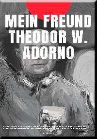Heinz Duthel: MEIN FREUND THEODOR W. ADORNO