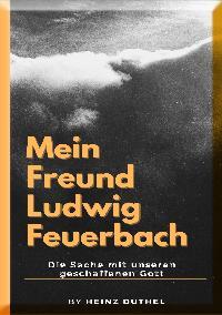 Heinz Duthel: Mein Freund Ludwig Feuerbach