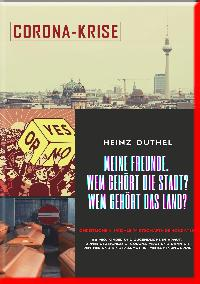 Heinz Duthel: MEIN FREUNDE. WEM GEHÖRT DIE STADT? WEM GEHÖRT DAS LAND?