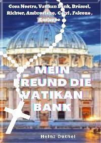 Heinz Duthel: Mein Freund die Vatikan Bank