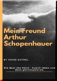 Heinz Duthel: Mein Freund Arthur Schopenhauer