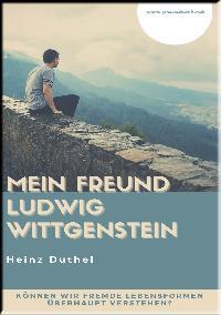 Heinz Duthel: MEIN FREUND LUDWIG WITTGENSTEIN